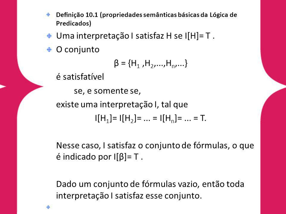 Uma interpretação I satisfaz H se I[H]= T . O conjunto